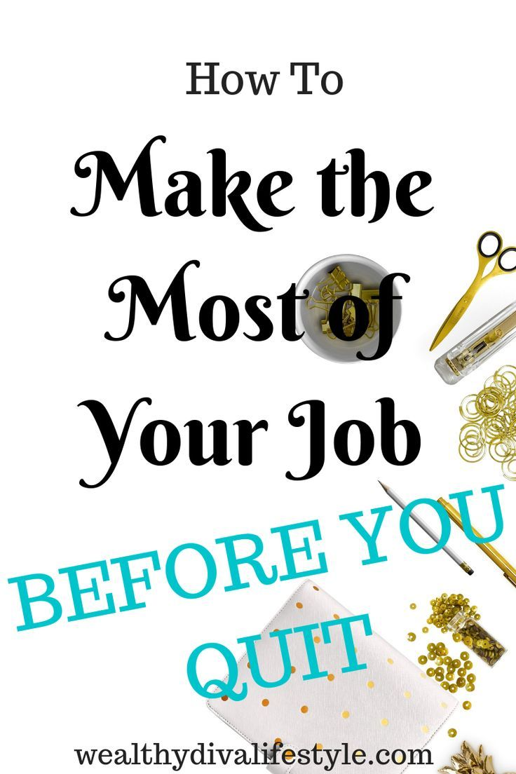 How to Make the Most of Your Job Before You Quit