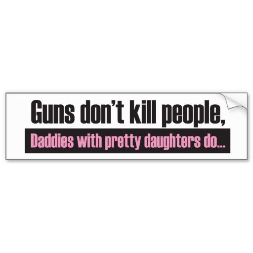 Daddys girl guns dont kill people bumper sticker