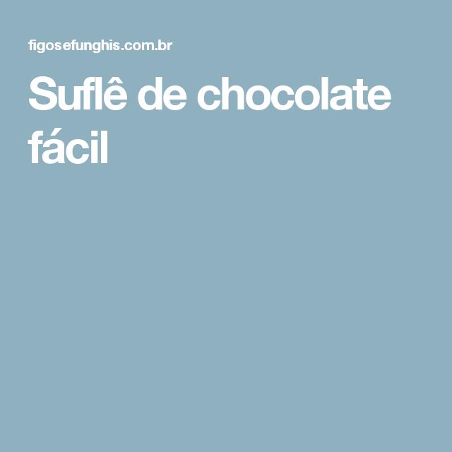 Suflê de chocolate fácil