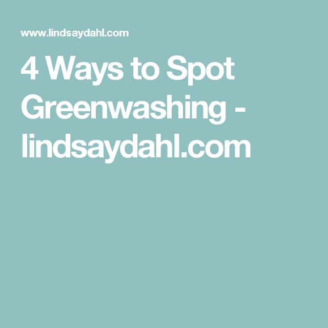 4 Ways to Spot Greenwashing - lindsaydahl.com