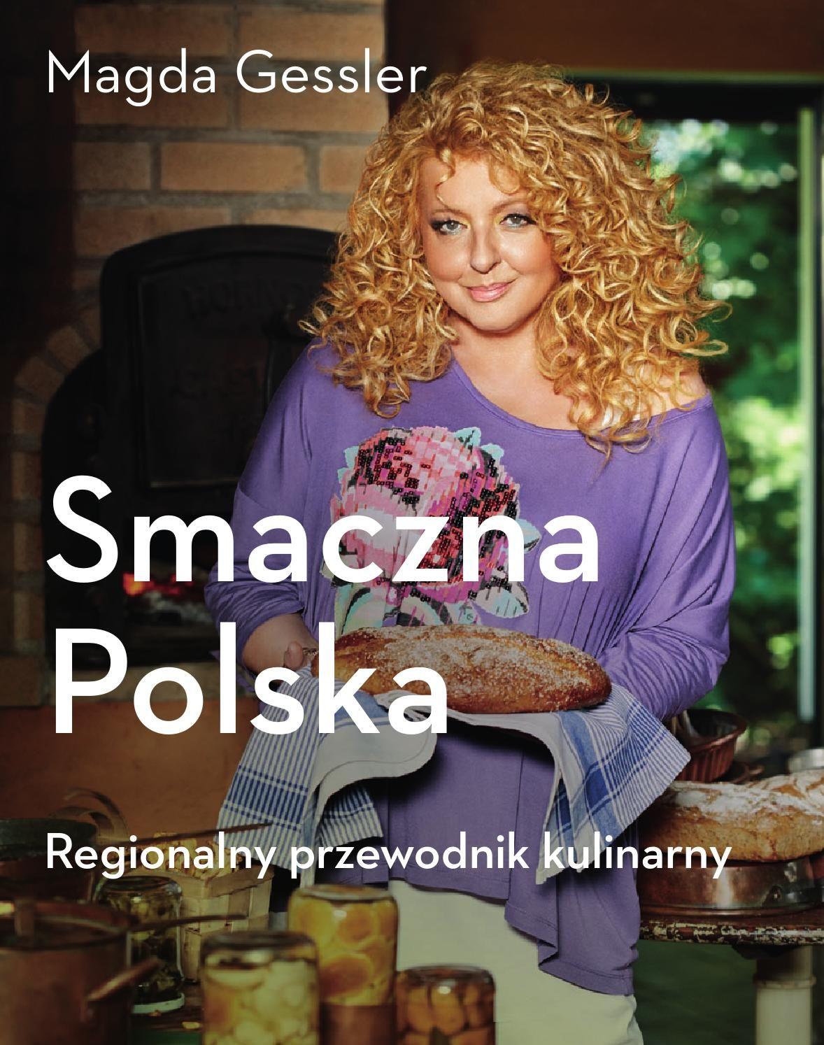 Smaczna Polska Regionalny Przewodnik Kulinarny Magda Gessler Polish Recipes Cooking Recipes Food And Drink