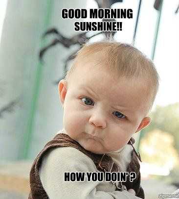 Good Morning Sunshine Funny Baby Good Morning Picture Weekly