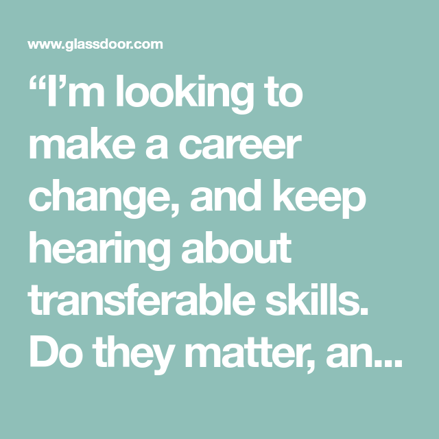 im looking to make a career change and keep hearing about transferable