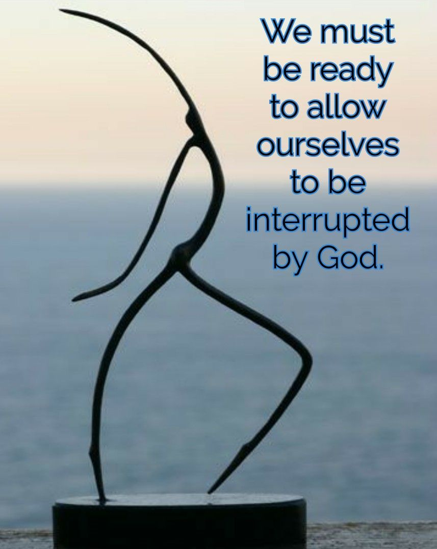We must be ready to allow ourselves to be interrupted by GOD. HIS divine  intervention is always purposeful. | Quotes about god, Jesus peace, Trust  god