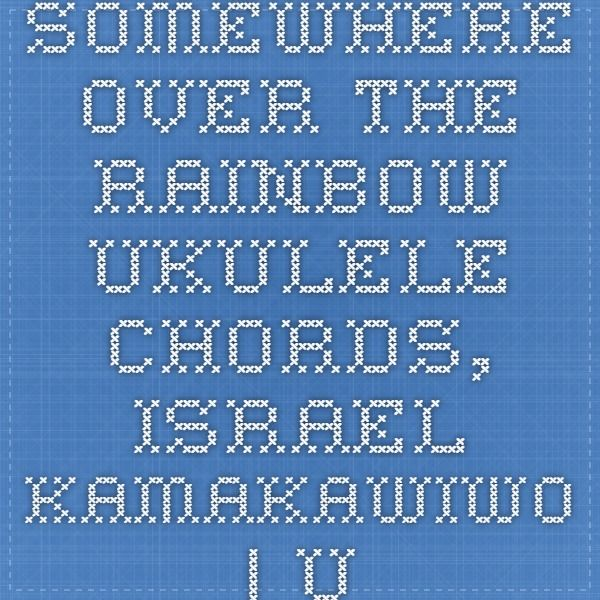 Somewhere Over The Rainbow Ukulele Chords Israel Kamakawiwo Strum