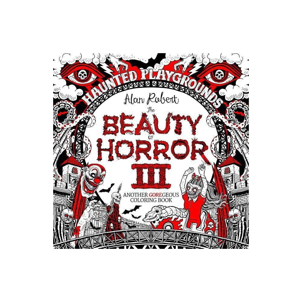 The Beauty Of Horror 3 Haunted Playgrounds Coloring Book By Alan Robert Paperback In 2021 Coloring Books Color Horror