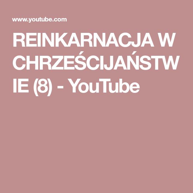 Reinkarnacja W Chrzescijanstwie 8 Youtube Youtube