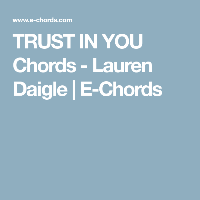TRUST IN YOU Chords - Lauren Daigle | E-Chords | Ukuleles ...