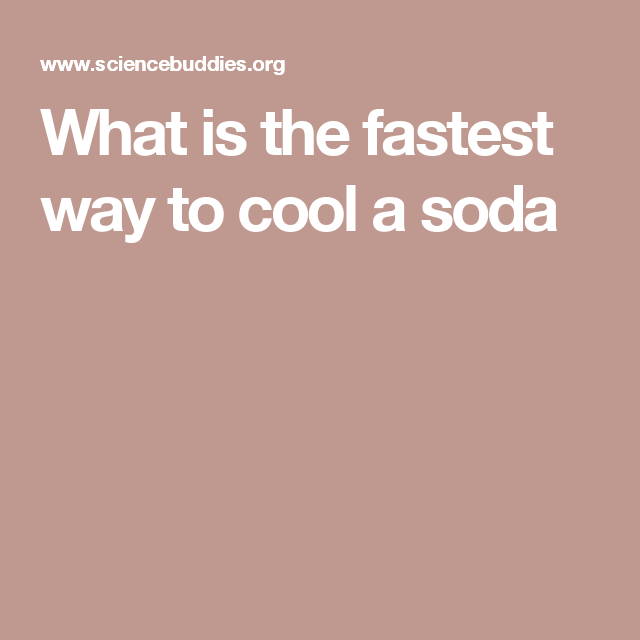 fastest way to cool a soda