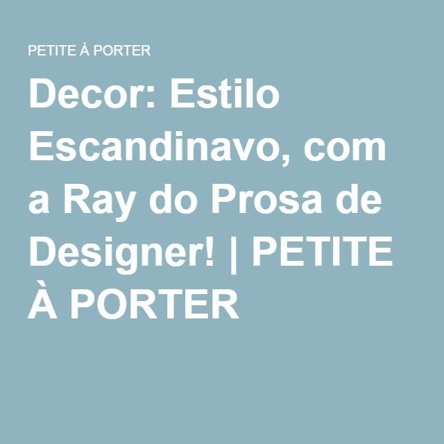 Decor: Estilo Escandinavo, com a Ray do Prosa de Designer!   PETITE À PORTER