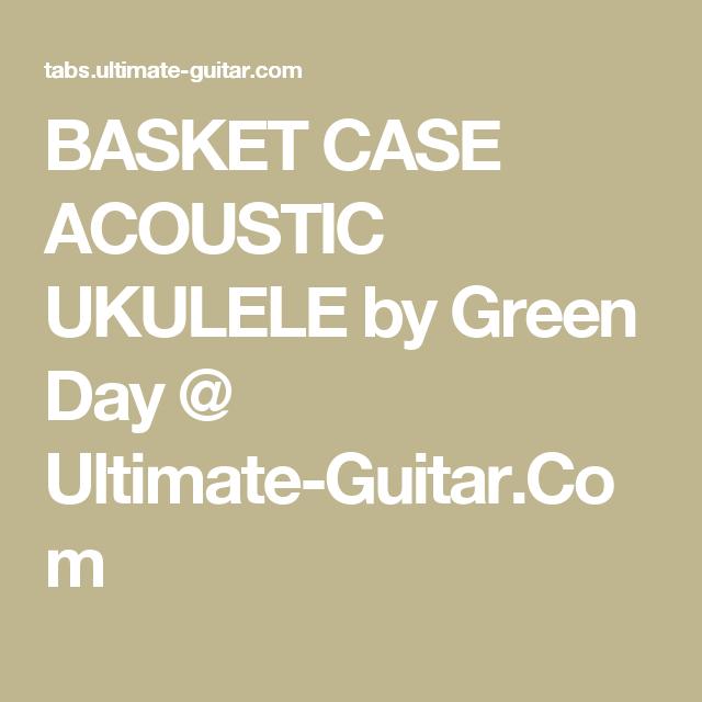BASKET CASE ACOUSTIC UKULELE by Green Day @ Ultimate-Guitar.Com ...