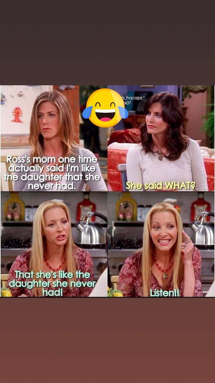 Mother Daughter Fights Funny Friend Memes Friends Funny Moments Friends Moments
