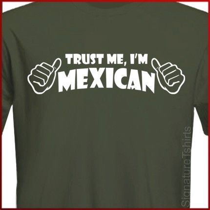 Trust Me I'm MEXICAN Mens Womens Tshirt Cinco by signaturetshirts, $14.95