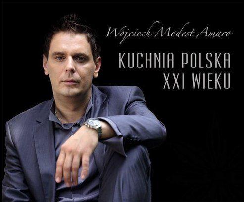 Kuchnia Polska Xxi Wieku Wojciech Modest Amaro Polish Recipes Amaro Xxi