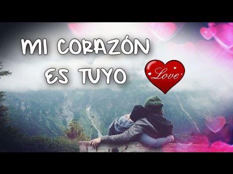 Amor Te Dedico Este Video Mi Corazon Es Tuyo Frases Para Mujeres