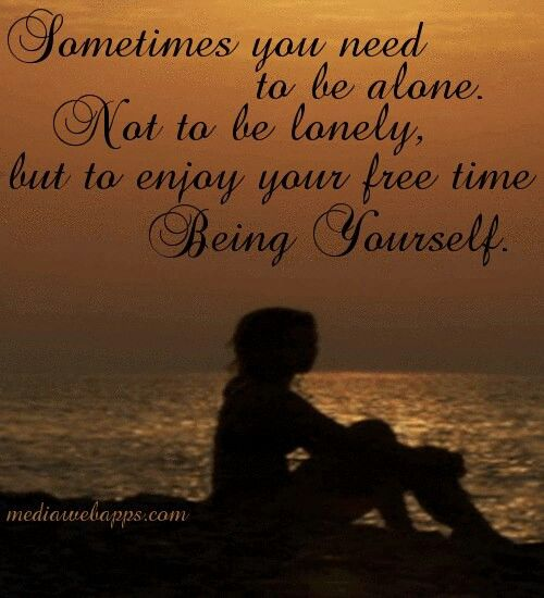 Sometimes It S Good To Be Alone Lessons Learned In Life Need Quotes Be Yourself Quotes