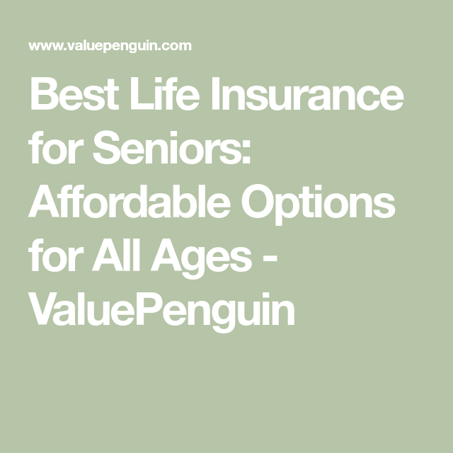 Best Life Insurance For Seniors Affordable Options For All Ages Valuepenguin In 2020 Life Insurance For Seniors Health Insurance Humor Best Term Life Insurance