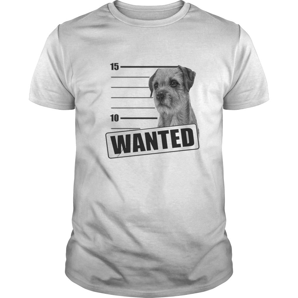 Border Terrier Wanted From 19 Border Terrier Custom Shirts Shirts