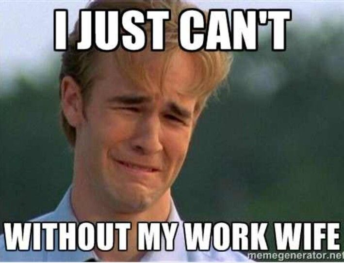 That Feeling You Get When Your Work Wife Ain T In The Office On A Bad Day Workwife Problem Meme First World Problems World Problems