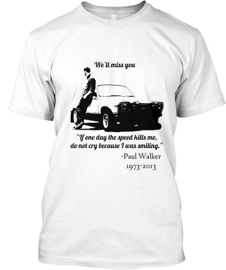 Limited Edition Paul Walker Shirts :( | Teespring i want