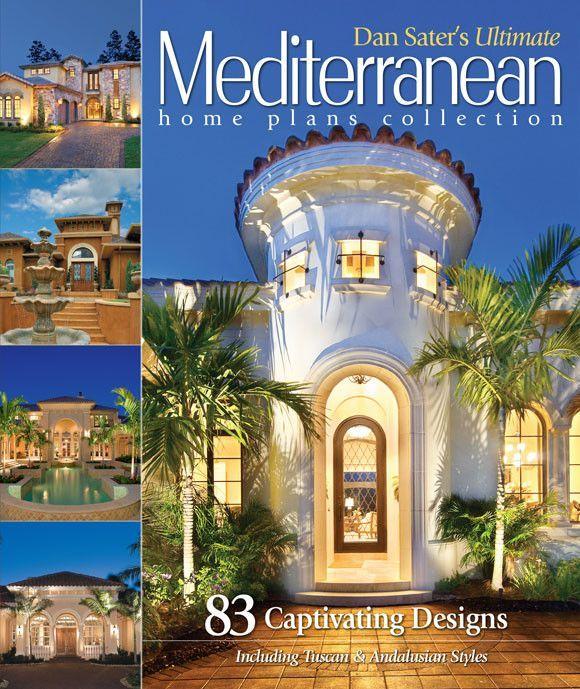 Dan Sater S Ultimate Mediterranean Home Plans Book Mediterranean Style House Plans Mediterranean House Plans Sater