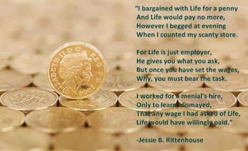 My Wage - The Door of Dreams (Jessie Belle Rittenhouse) I bargained with Life for a penny, and Life would pay no more.