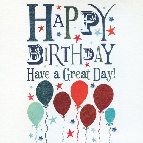 Happy Birthday Have A Great Day With Images Happy Birthday