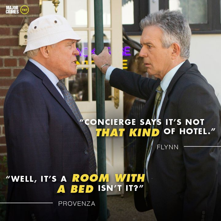 "Flynn: ""Concierge says it's not THAT KIND of hotel."", Provenza: ""Well, it's a ROOM WITH A BED isn't it?"" TNT hit show Major Crimes."