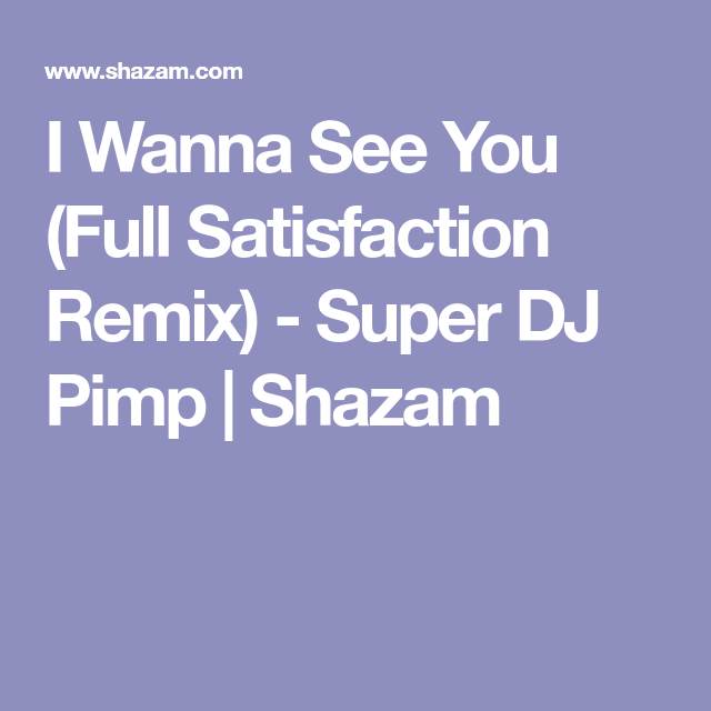 I Wanna See You (Full Satisfaction Remix) - Super DJ Pimp