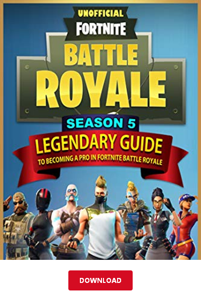 Download Fortnite Pdf Legendary Game Guides The Legendary Guide To Becoming A Pro In Season 5 Of Fortnite Battle Royale Fortnite Game Guide How To Become