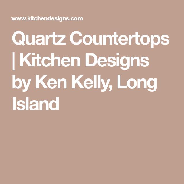 Quartz Countertops | Kitchen Designs by Ken Kelly, Long Island ...