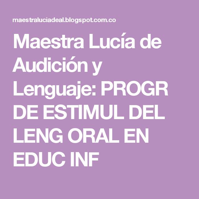 Maestra Lucía de Audición y Lenguaje: PROGR DE ESTIMUL DEL LENG ORAL EN EDUC INF