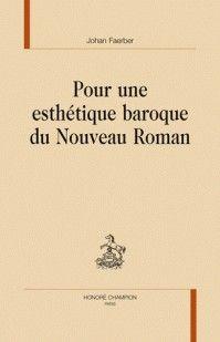 Pour une esthétique baroque du Nouveau Roman / Johan Faerber - Paris : Honoré Champion, 2010