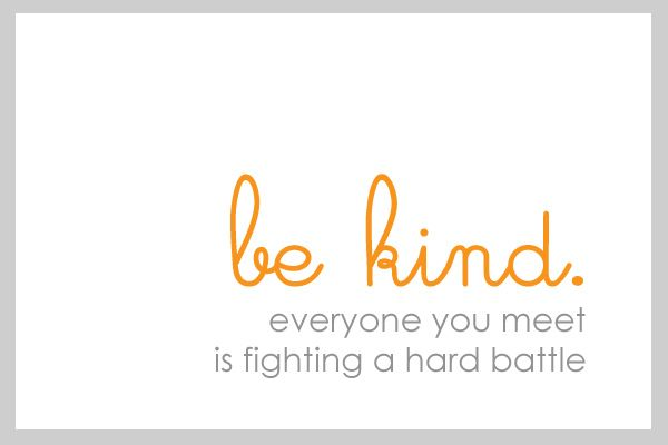 be kind.