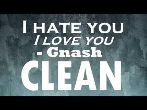 Gnash - I hate you I love you [Clean] - YouTube | Music | Me