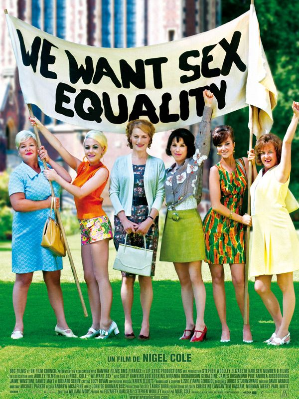 We want sex equality , from the movie Made in Dagenham