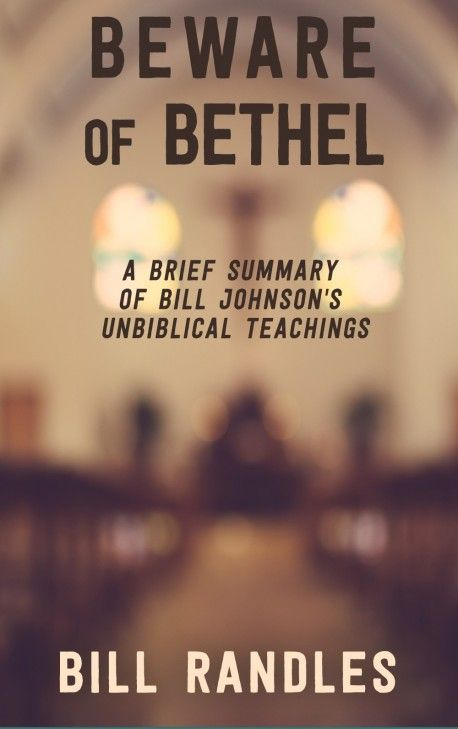 BOOKLET - Beware of Bethel: A Brief Summary of Bill Johnson's Unbiblical Teachings
