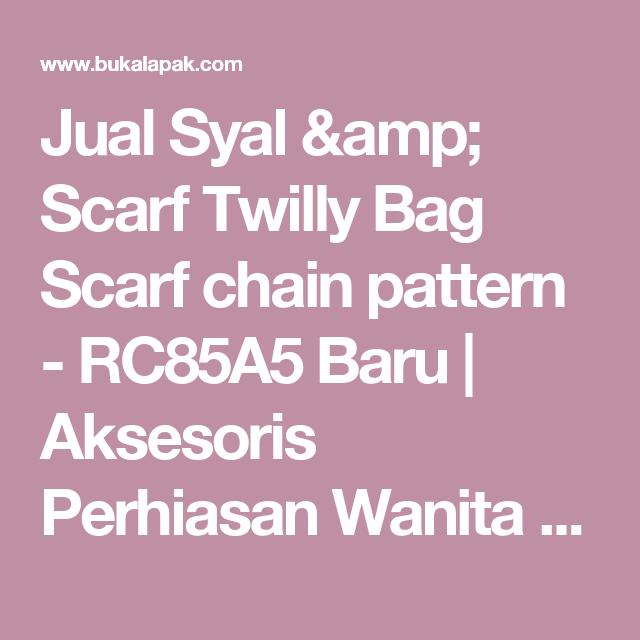 Jual Syal & Scarf Twilly Bag Scarf chain pattern - RC85A5 Baru   Aksesoris Perhiasan Wanita Model Terbaru   Bukalapak