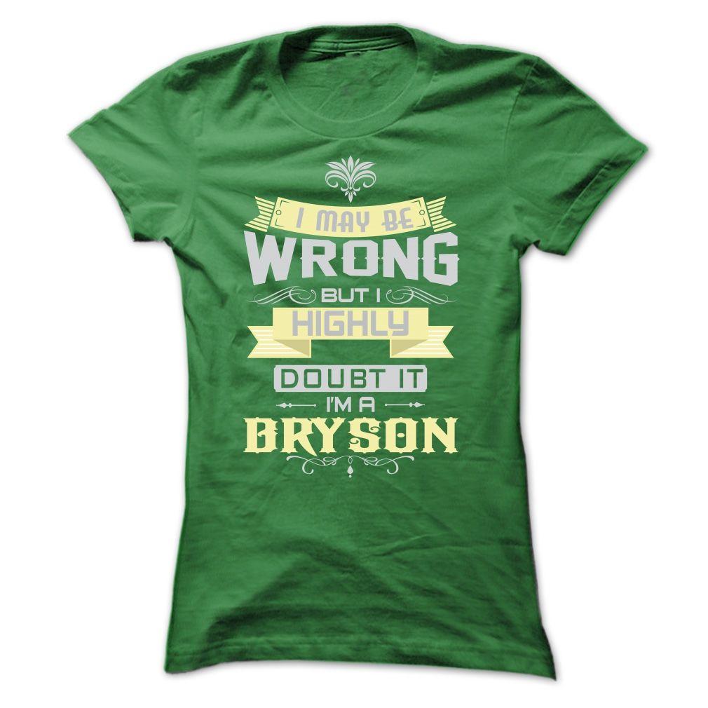 I May Be Wrong I Am A Bryson Tshirts Names T Shirts And Hoodies