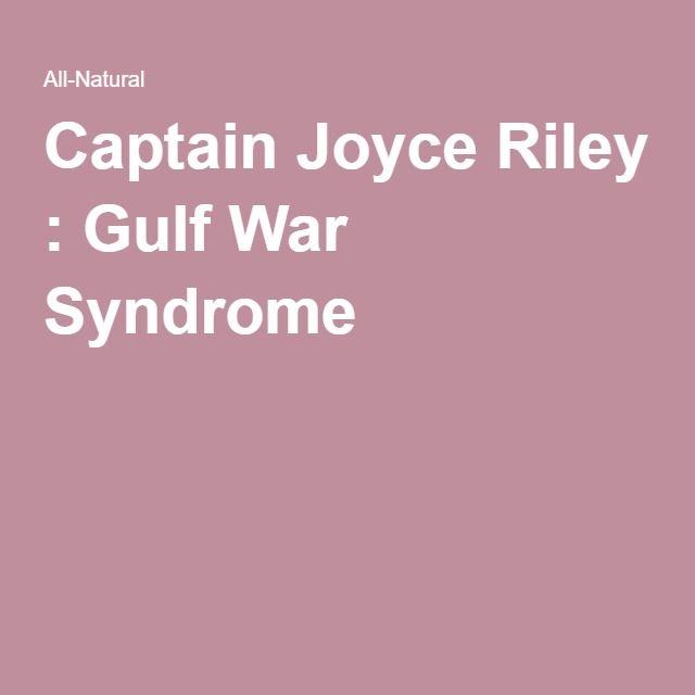 Captain Joyce Riley : Gulf War Syndrome