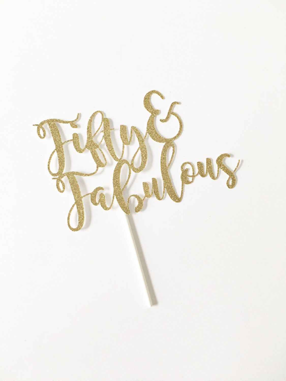 50 Fabulous Ways To Wear Glitter Nails Like A Boss: Fifty & Fabulous Cake Topper / 50 And Fabulous / 50th
