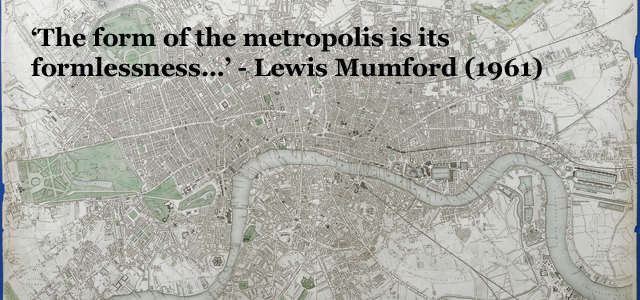 """""""The form of the metropolis is its formlessness…"""""""