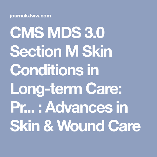 Cms Mds 3 0 Section M Skin Conditions In Long Term Care Pr Advances In Skin Wound Care Wound Care Long Term Care Skin Conditions