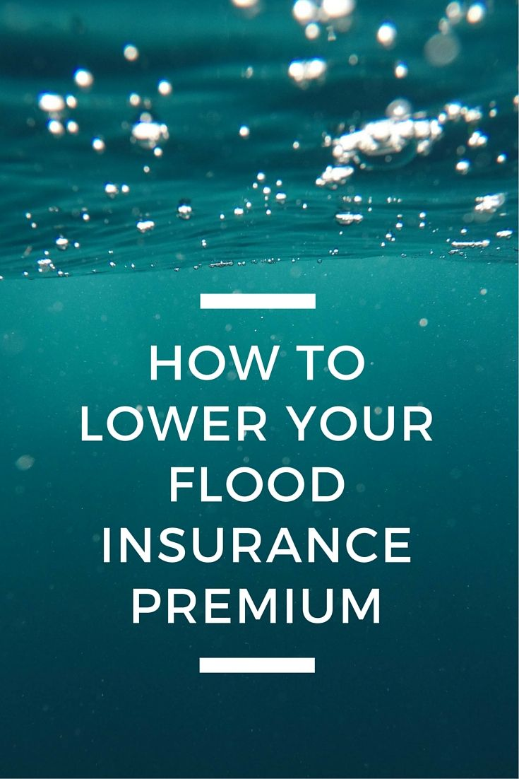 How to reduce your rising flood insurance premiums flood