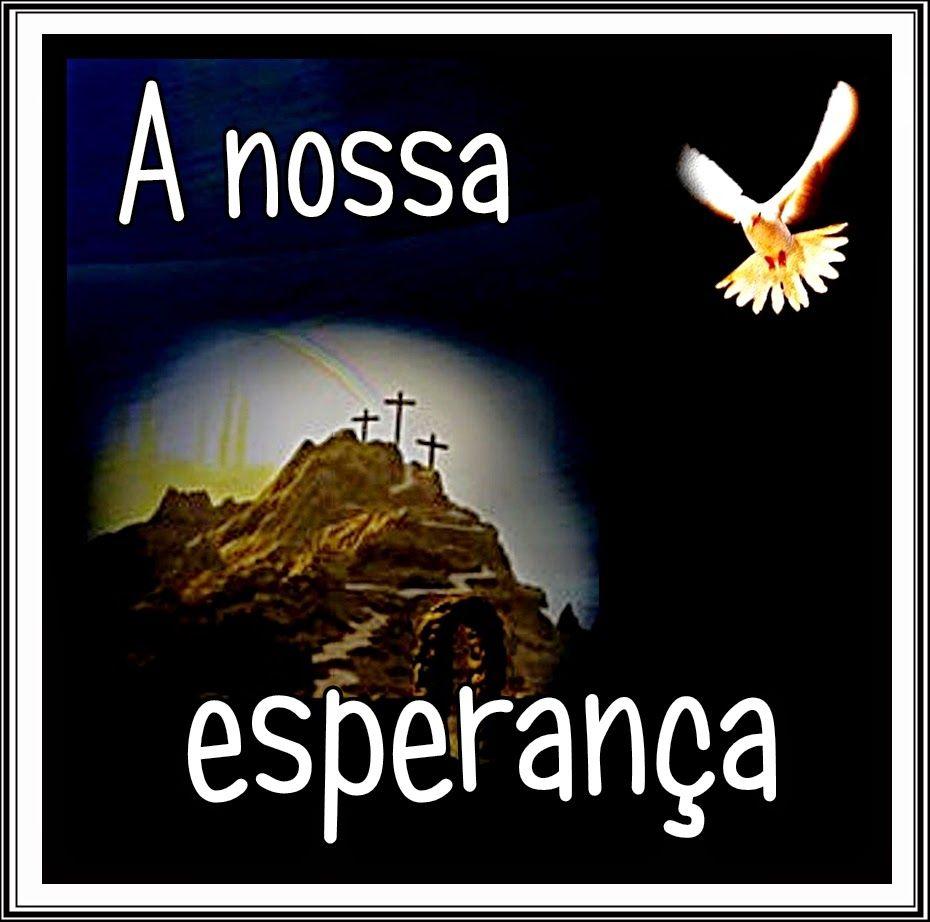 TODA  HONRA  E  GLÓRIA  AO  SENHOR  JESUS: A NOSSA ESPERANÇA
