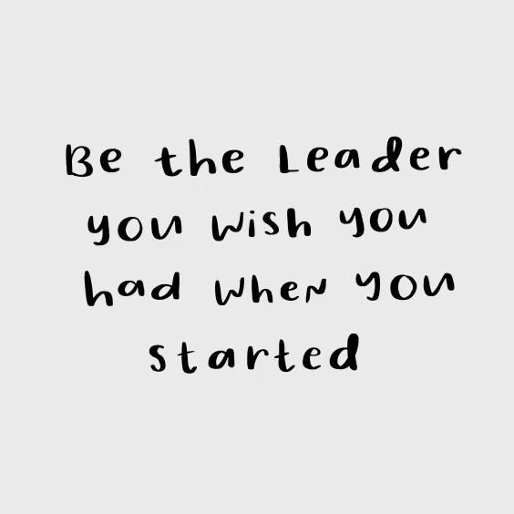 Be the Leader you wish you had when you started