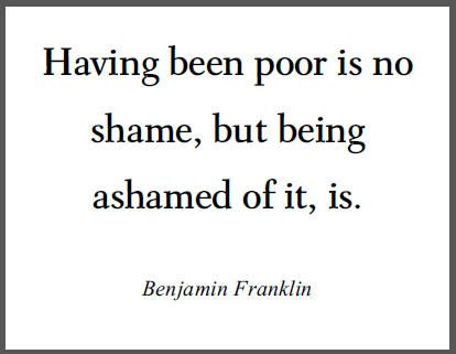 Having Been Poor Is No Shame But Being Ashamed Of It Is
