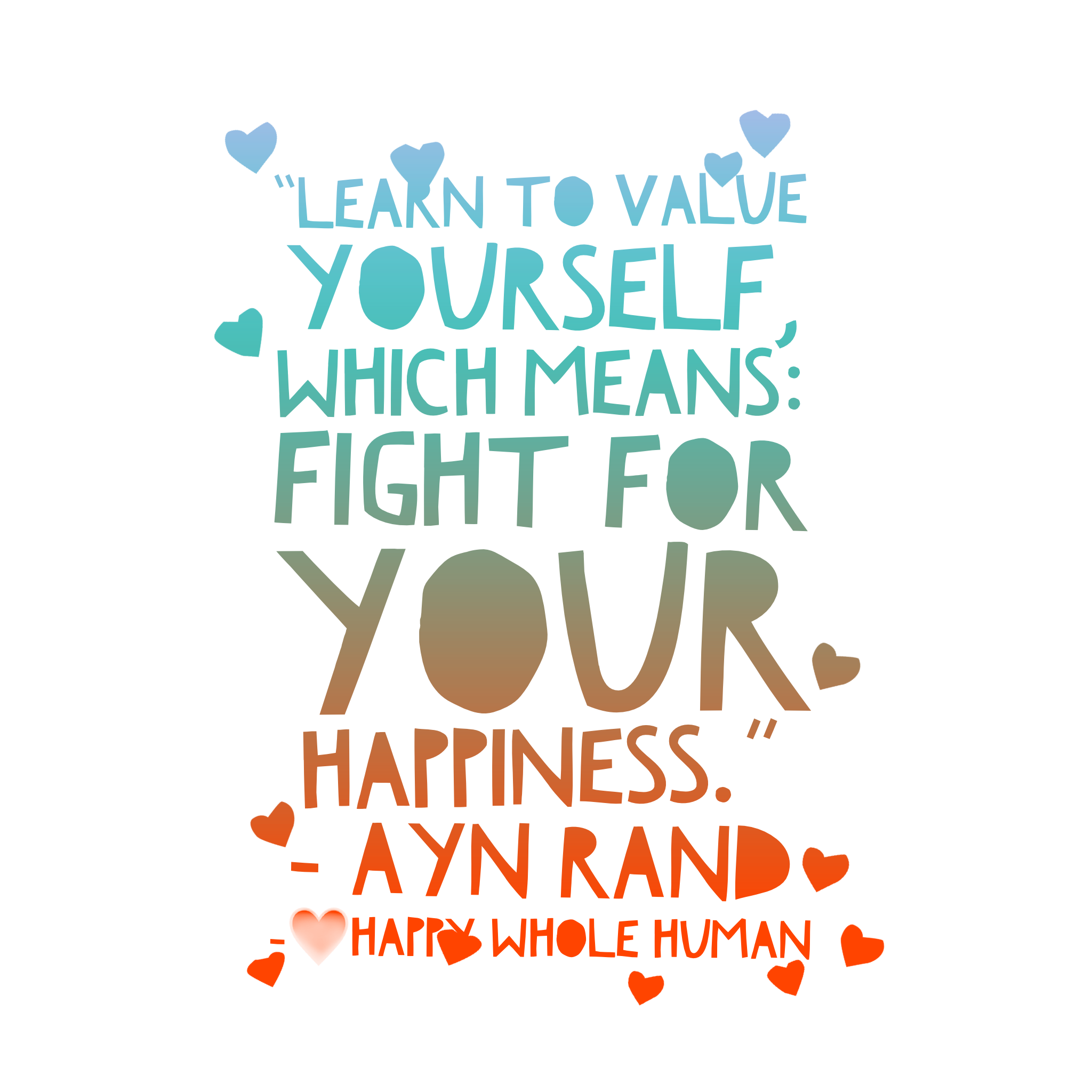 Life Liberty And The Pursuit Of Happiness Quote Learn To Value Yourself Which Means Fight For Your Happiness