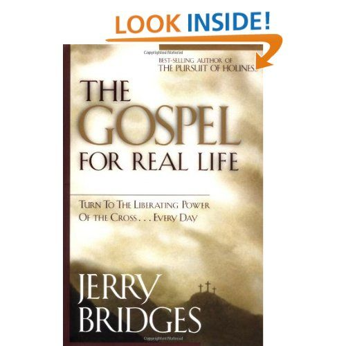 The Gospel for Real Life: Jerry Bridges: 9781576833360: Amazon.com: Books