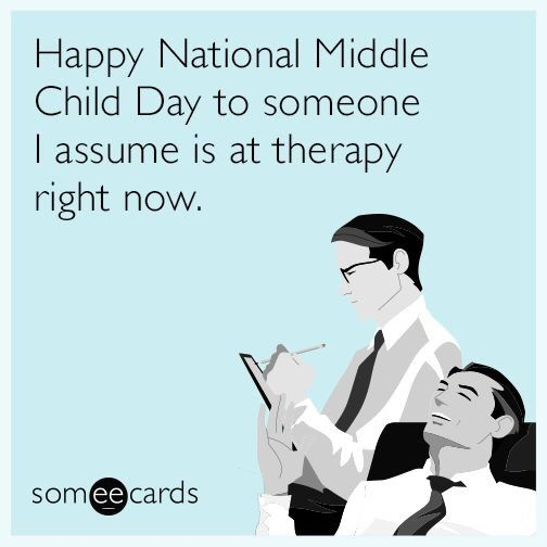 Happy National Middle Child Day to someone I assume is at therapy right now. | ecards #middlechildhumor